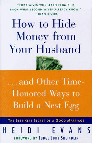 How to Hide Money from Your Hu...And Other Time-Honored Ways to Build A Nest Egg by Heidi Evans