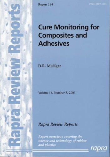 Cure Monitoring for Composites And Adhesives (Rapra Review Reports) by D. Mulligan