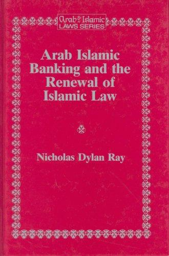 Arab Islamic banking and the renewal of Islamic law by Nicholas Dylan Ray