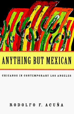 Anything but Mexican by Rodolfo Acuña, Rodolfo F. Acuña