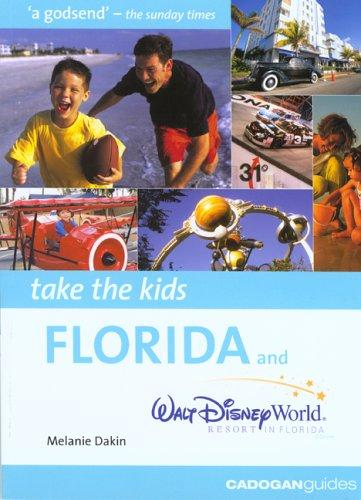 Take the Kids Florida & Walt Disney World Resort (Take the Kids - Cadogan) by Melanie Dakin