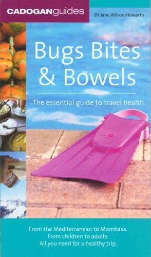 Bugs, Bites & Bowels, 4th (Cadogan Guides) by Dr Jane Wilson-Howarth