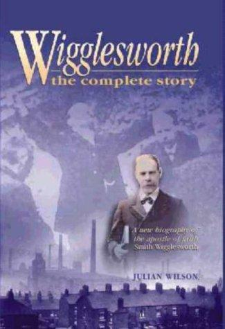 Wigglesworth, the Complete Story by Wilson Julian