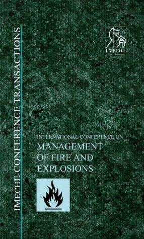 Management of Fire and Explosions - IMechE Conference (Imeche Event Publications) by IMechE (Institution of Mechanical Engineers)
