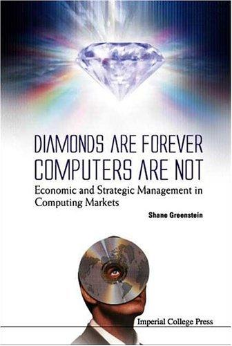 Diamonds Are Forever, Computers Are Not by Shane M. Greenstein