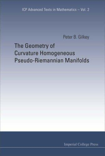 The Geometry of Curvature Homogeneous Pseudo-riemannian Manifolds (ICP Advanced Texts in Mathematics) (Icp Advanced Texts in Mathematics) by Peter B. Gilkey