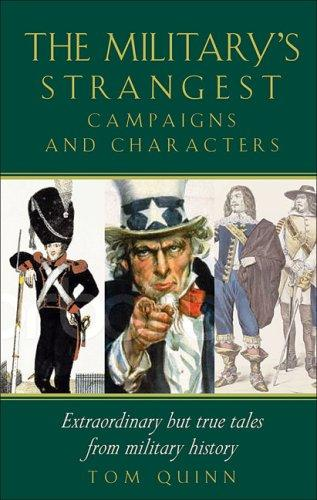 The Military's Strangest Campaigns and Characters by Tom Quinn Staff