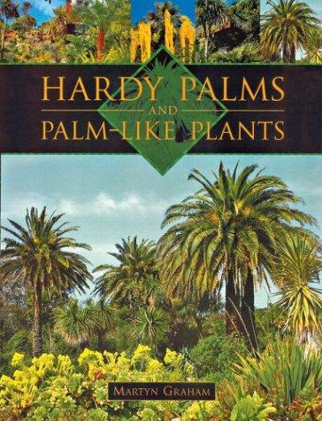 Hardy palms and palm-like plants by Martyn Graham