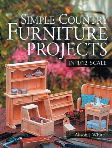 Simple country furniture projects in 1/12 scale by Alison J. White