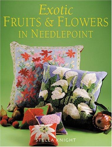 Exotic Fruits & Flowers in Needlepoint by Stella Knight