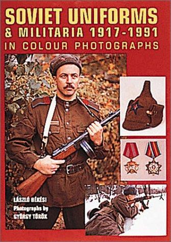 Soviet Uniforms and Militaria 1917-1991 by Laszlo Bekesi
