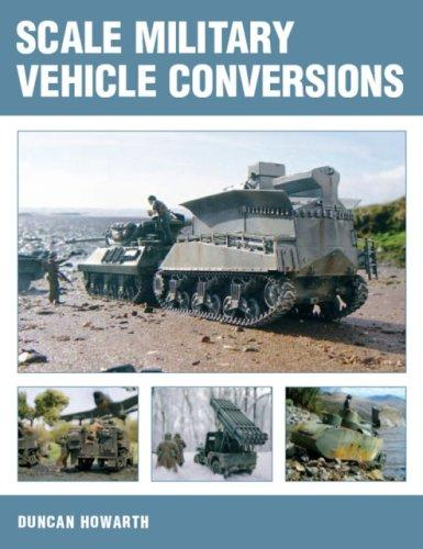 Scale Military Vehicle Conversions by Duncan Howarth