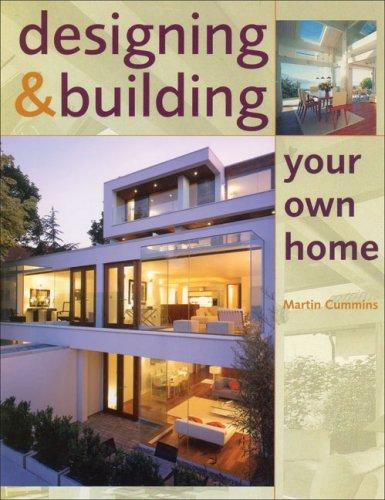Designing and Building Your Own Home by Martin Cummins