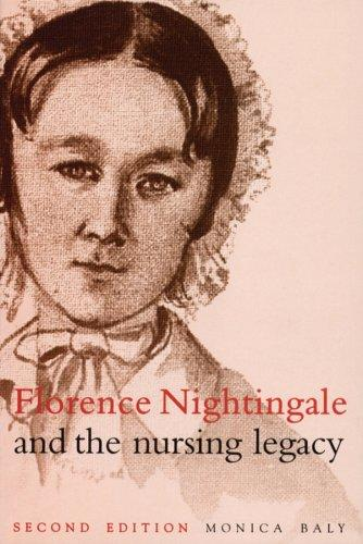 Florence Nightingale and the Nursing Legacy by Monica Baly