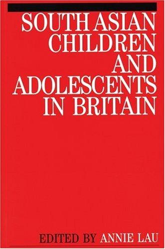 South Asian Children and Adolescents in Britain by Annie Christine Lau