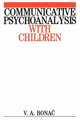 Communicative Psychoanalysis with Children by V.a. Bonac