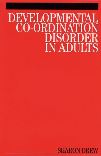 Developmental Co-Ordination Disorder in Adults by Sharon Drew