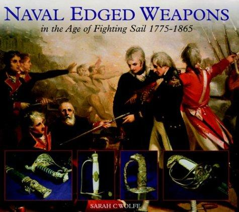 Naval Edged Weapons by Sarah C Wolfe