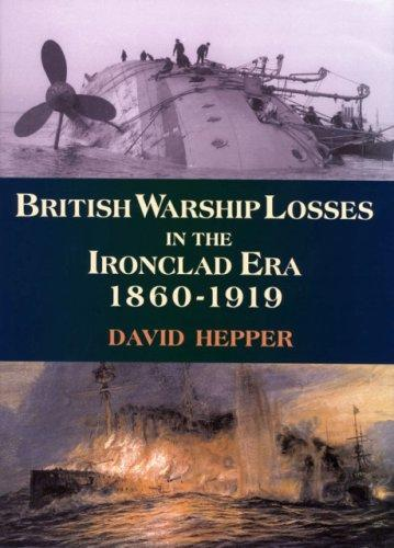 British Warship Losses in the Ironclad Era 1860-1919 by David Hepper
