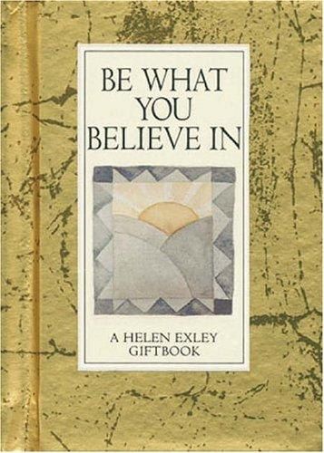 Be What You Believe in (Values for Living) by Helen Exley