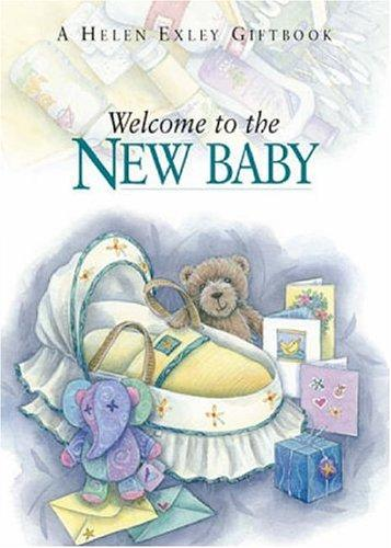 Welcome to the New Baby (To Give and to Keep) by Helen Exley