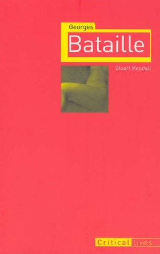 Georges Bataille (Reaktion Books - Critical Lives) by Stuart Kendall