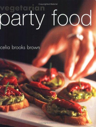 Vegetarian Party Food by Celia Brooks Brown