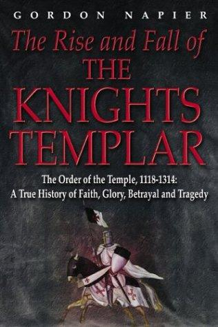 The rise and fall of the Knights Templar by Gordon Napier