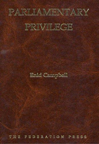 Parliamentary privilege by Enid Mona Campbell