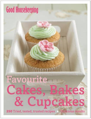 Favourite Cakes, Bakes & Cupcakes by Good Housekeeping