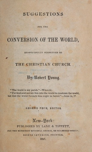 Suggestions for the conversion of the world, respectfully submitted to the Christian church by Young, Robert