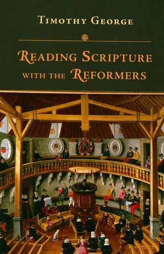 Reading Scripture with the Reformers by George, Timothy