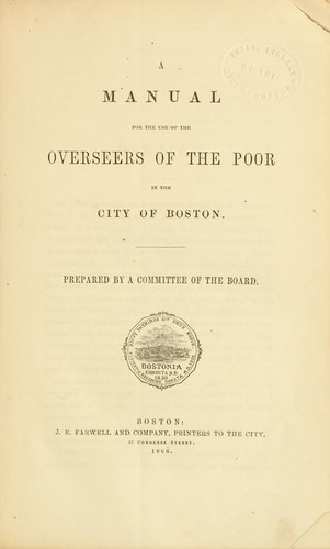 A manual for the use of the Overseer of the poor in the city of Boston by Boston (Mass.). Overseers of the Poor.