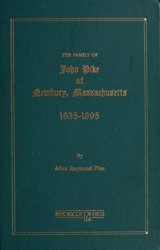 The family of John Pike of Newbury, Massachusetts (some descendants), 1635-1995 by Allen Raymond Pike