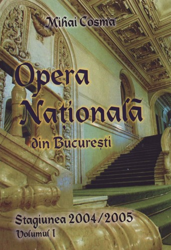 Opera Nationala din Bucuresti. Stagiunea 2004/2005. Volumul I by