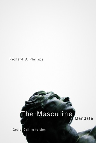 Masculine Mandate, The: God's Calling to Men by Phillips, Richard