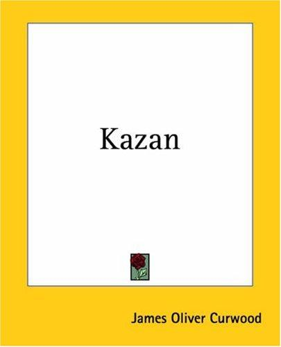 Kazan by James Oliver Curwood