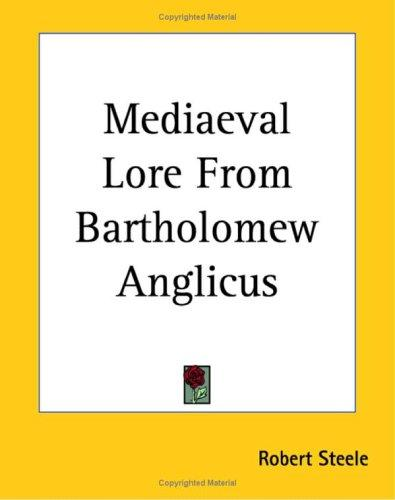 Mediaeval Lore From Bartholomew Anglicus