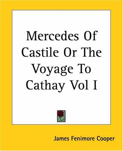 Mercedes Of Castile Or The Voyage To Cathay by James Fenimore Cooper