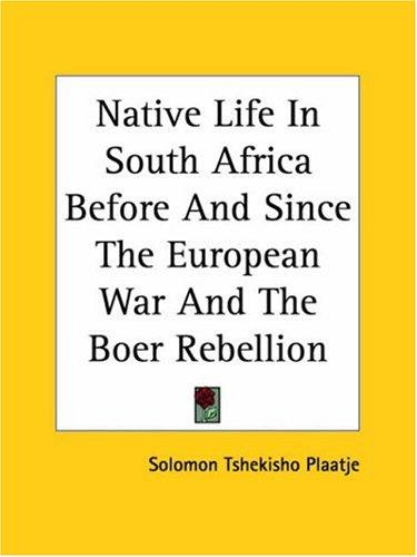 Native Life In South Africa Before And Since The European War And The Boer Rebellion by Solomon Tshekisho Plaatje
