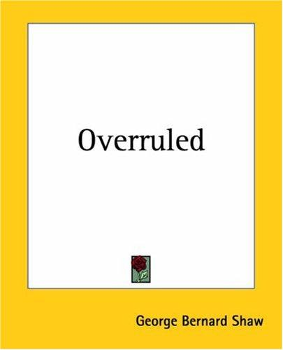 Overruled by George Bernard Shaw