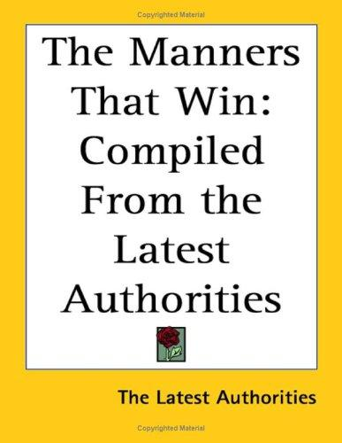 The Manners That Win by Latest Authoriti The Latest Authorities
