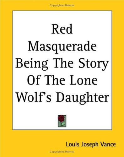Red Masquerade Being The Story Of The Lone Wolf's Daughter