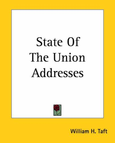 State Of The Union Addresses by William H. Taft