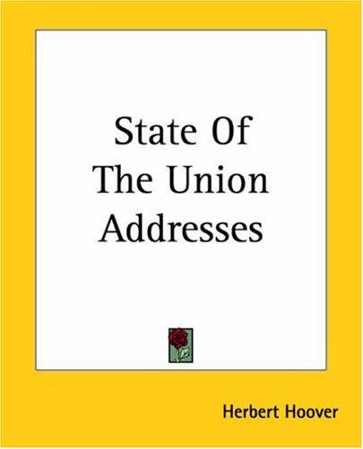 State Of The Union Addresses by Herbert Clark Hoover - President of the USA (1929-1933)
