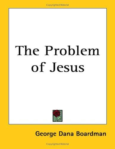 The Problem of Jesus by George Dana Boardman