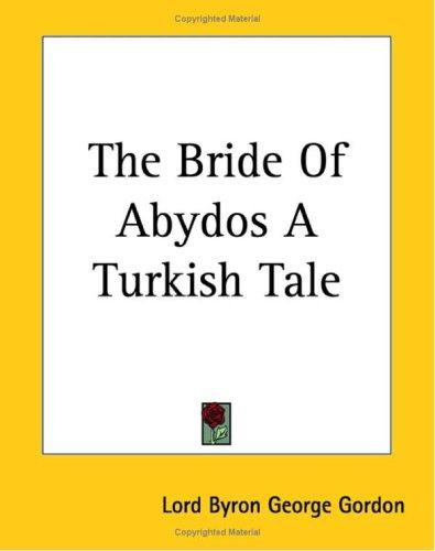The Bride Of Abydos A Turkish Tale by Lord George Gordon Byron
