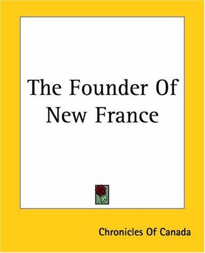The Founder Of New France by Chronicles Of Canada