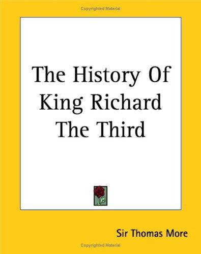 The history of King Richard the Third by Thomas More