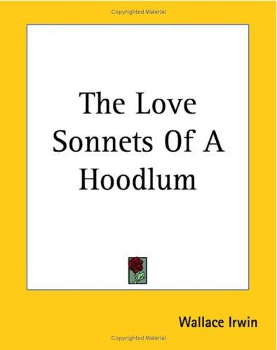 The Love Sonnets of a Hoodlum by Wallace Irwin